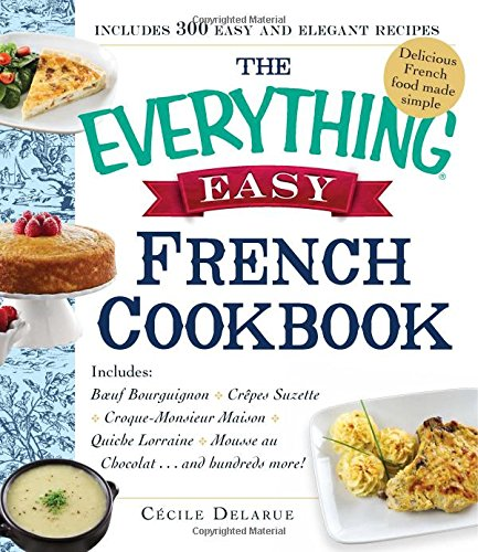 The-Everything-Easy-French-Cookbook-Includes-Boeuf-Bourguignon-Crepes-Suzette-Croque-monsieur-Maison-Quiche-Lorraine-Mousse-Au-Chocolatand-Hundreds-More