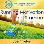 Running Motivation and Stamina: Train Your Brain to Love Running with Self-Hypnosis, Meditation and Affirmations | Joel Thielke