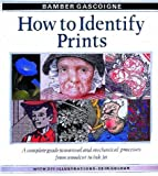 How to Identify Prints: A Complete Guide to Manual and Mechanical Processes from Woodcut to Ink Jet (050023454X) by Gascoigne, Bamber