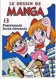 echange, troc Gen Sato - Le dessin de manga : Tome 13, Personnages Super-Déformés