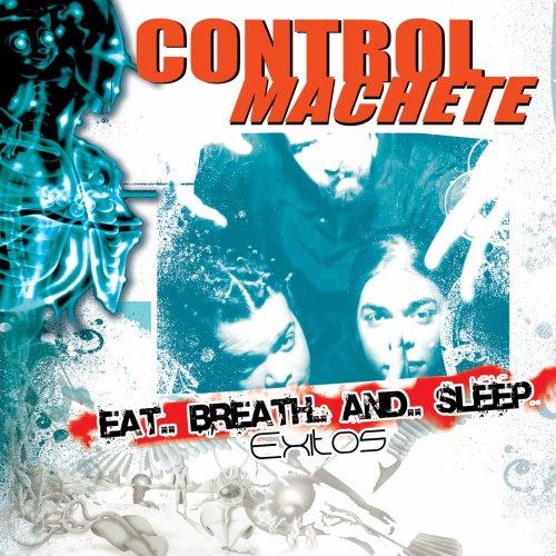 Control Machete - Eat... Breath... And... Sleep: Exitos - Zortam Music