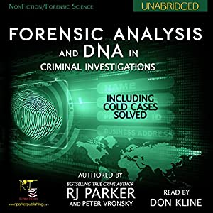 Forensic Analysis and DNA in Criminal Investigations: Including Cold Cases Solved Audiobook