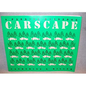 Carscape: A Parking Handbook Catherine G. Miller