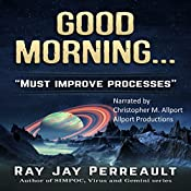 Good Morning... Processes Must Be Improved | [Ray Jay Perreault]