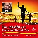 Du schaffst es! Frischer Mut für große Ziele Hörbuch von Alexander A. Gorjinia Gesprochen von: Alexander A. Gorjinia