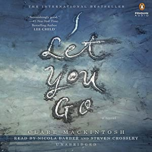 I Let You Go Audiobook by Clare Mackintosh Narrated by Nicola Barber, Steven Crossley