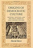 img - for Origins of Democratic Culture: Printing, Petitions, and the Public Sphere in Early-Modern England (Princeton Studies in Cultural Sociology) by David Zaret (1999-12-01) book / textbook / text book