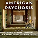 American Psychosis: How the Federal Government Destroyed the Mental Illness Treatment System Audiobook by E. Fuller Torrey Narrated by Stephen McLaughlin