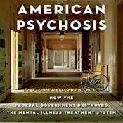 American Psychosis: How the Federal Government Destroyed the Mental Illness Treatment System | [E. Fuller Torrey]