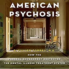American Psychosis: How the Federal Government Destroyed the Mental Illness Treatment System (       UNABRIDGED) by E. Fuller Torrey Narrated by Stephen McLaughlin