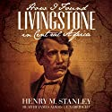 How I Found Livingstone in Central Africa (       UNABRIDGED) by Henry M. Stanley Narrated by James Adams