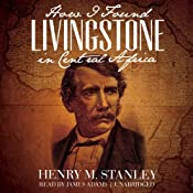How I Found Livingstone in Central Africa | [Henry M. Stanley]