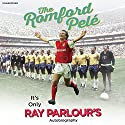 The Romford Pelé: It's Only Ray Parlour's Autobiography Audiobook by Ray Parlour Narrated by To Be Announced