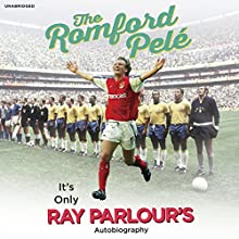 The Romford Pelé: It's Only Ray Parlour's Autobiography Audiobook by Ray Parlour Narrated by Paul Thornley