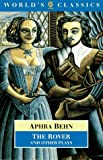 The Rover and Other Plays: The Rover; The Feigned Courtesans; The Lucky Chance; The Emperor of the Moon (The World's Classics) (0192822489) by Behn, Aphra