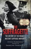 The Suffragette: The History of the Women s Militant Suffrage Movement