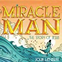 The Miracle Man: The Story of Jesus Audiobook by John Hendrix Narrated by Jorjeana Marie