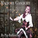 Magic by Gaslight Audiobook by Pip Ballantine Narrated by Philippa Ballantine