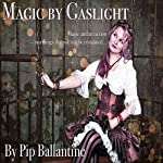 Magic by Gaslight | Pip Ballantine