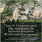 Jay P. Graves and the Spokane & Inland Empire Railroad Company Hörbuch von Lorri Moulton Gesprochen von: Hattie Matilda