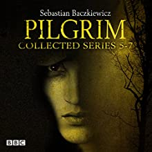 Pilgrim Series 5-7: BBC Radio 4 Full-Cast Dramas Radio/TV Program by Sebastian Baczkiewicz Narrated by  full cast, Paul Hilton