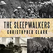 The Sleepwalkers: How Europe Went to War in 1914 | [Christopher Clark]
