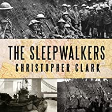 The Sleepwalkers: How Europe Went to War in 1914 (       UNABRIDGED) by Christopher Clark Narrated by Derek Perkins