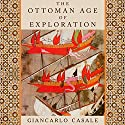 The Ottoman Age of Exploration Audiobook by Giancarlo Casale Narrated by James Adams