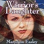 Warrior's Daughter | MaryAnn Easley