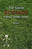 Sheer Ecstasy of Being a Lunatic Farmer, The