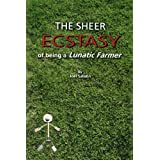 Sheer Ecstasy of Being a Lunatic Farmer, Theby Joel Salatin