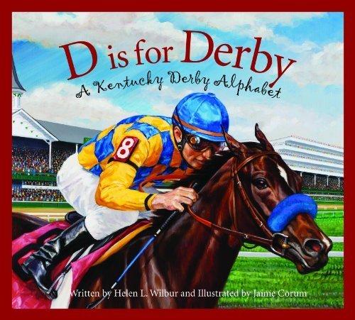 D is for Derby: A Kentucky Derby Alphabet: A Kentucy Derby Alphabet (Alphabet Books (Sleeping Bear Press)) by Wilbur, Helen L. (2014) Hardcover