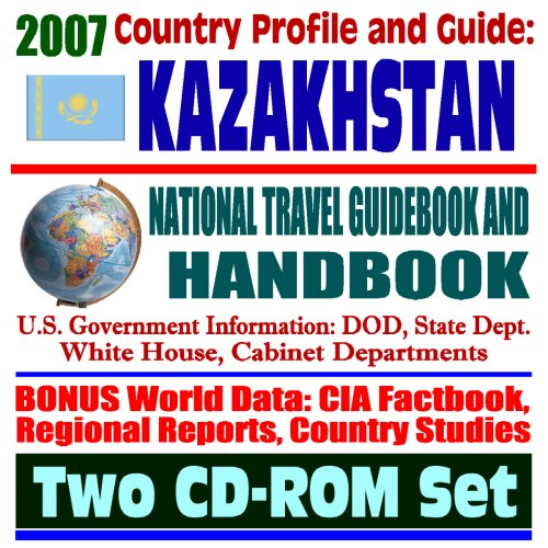 2007 Country Profile and Guide to Kazakhstan - National Travel Guidebook and Handbook - Baikonur Cosmodrome, USAID...