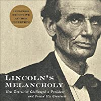 Lincoln's Melancholy: How Depression Challenged a President and Fueled His Greatness (       UNABRIDGED) by Joshua Wolf Shenk Narrated by Richard M. Davidson
