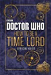 Doctor Who How To Be a Time Lord: The...
