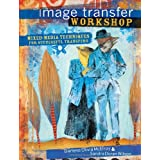 Image Transfer Workshop: Mixed-Media Techniques for Successful Transfers ~ Darlene Olivia McElroy