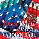 Dead, White, and Blue: A Death on Demand Mystery, Book 23 Audiobook by Carolyn Hart Narrated by Johanna Parker