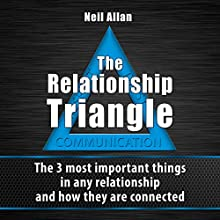 The Relationship Triangle: The 3 Most Important Things in Any Relationship and How They Are Connected (       UNABRIDGED) by Neil Allan Narrated by monkeywraith