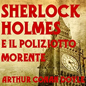 Sherlock Holmes: e il poliziotto morente [The Dying Detective] Audiobook