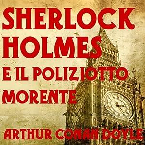 Sherlock Holmes: e il poliziotto morente [The Dying Detective] | [Arthur Conan Doyle]