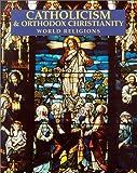 Catholicism & Orthodox Christianity : World Religions