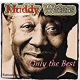 Muddy Waters: Only the Best (Remastered Version)