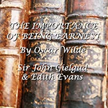 The Importance Of Being Earnest Audiobook by Oscar Wilde Narrated by John Gielgud, Edith Evans
