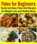 Paleo for Beginners: Quick and Easy P...