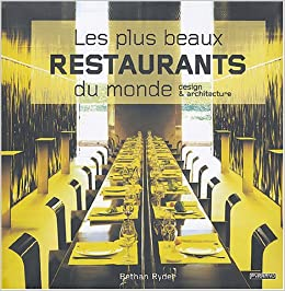 Les Plus Beaux Restaurants Du Monde 9782910565619 Books