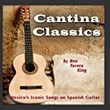 Cantina Classics (Mexicos Iconic Songs on Spanish Guitar)
