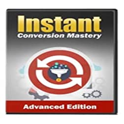 Instant Conversion Mastery Advanced Video Course