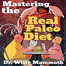 Mastering the Real Paleo Diet: All You Can Eat Meat, and All You Can Handle Health and Leanness (       UNABRIDGED) by Dr. Willy Mammoth Narrated by Matt Stone