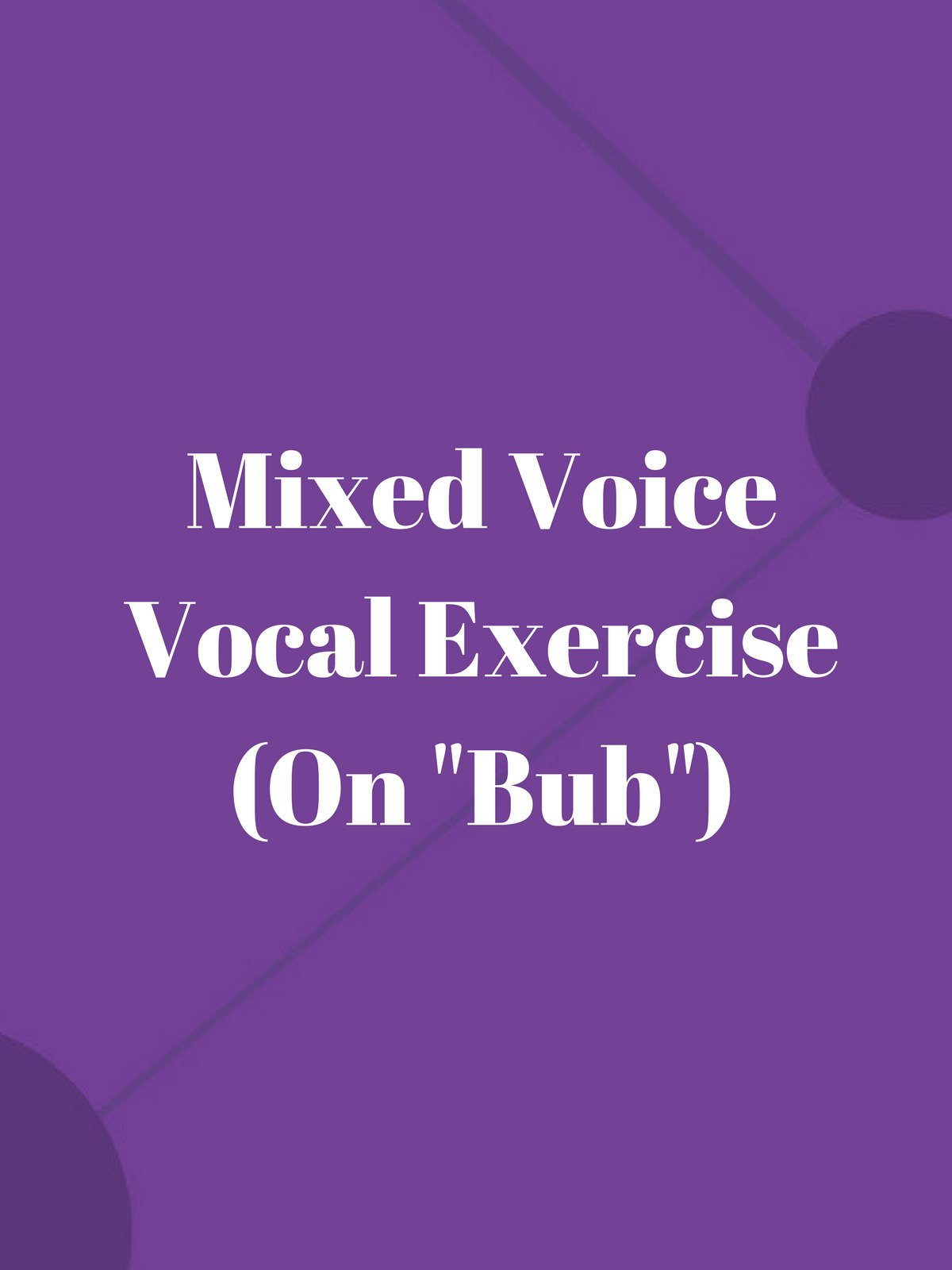 """Mixed Voice Vocal Exercise (On """"Bub"""")"""