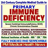 21st Century Complete Medical Guide to Primary Immune Deficiency, Severe Combined Immunodeficiency (SCID), Chronic...